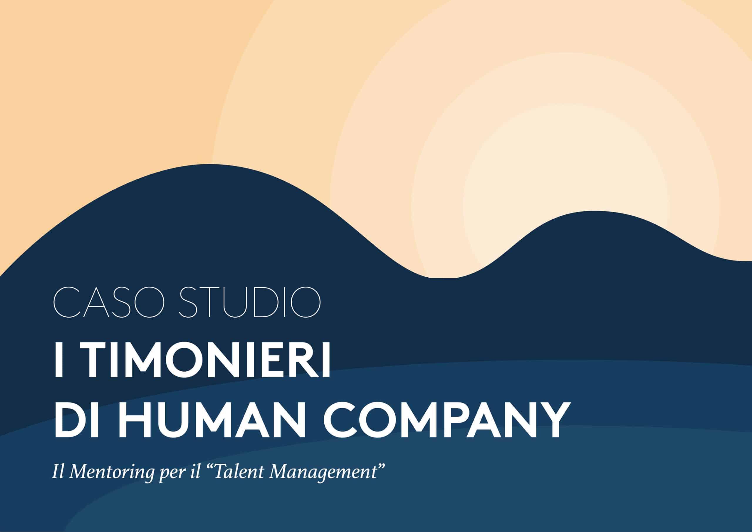 """CASO DI STUDIO: PROGETTO 'I TIMONIERI DI HUMAN COMPANY: Il Mentoring per il """"Talent Management"""""""