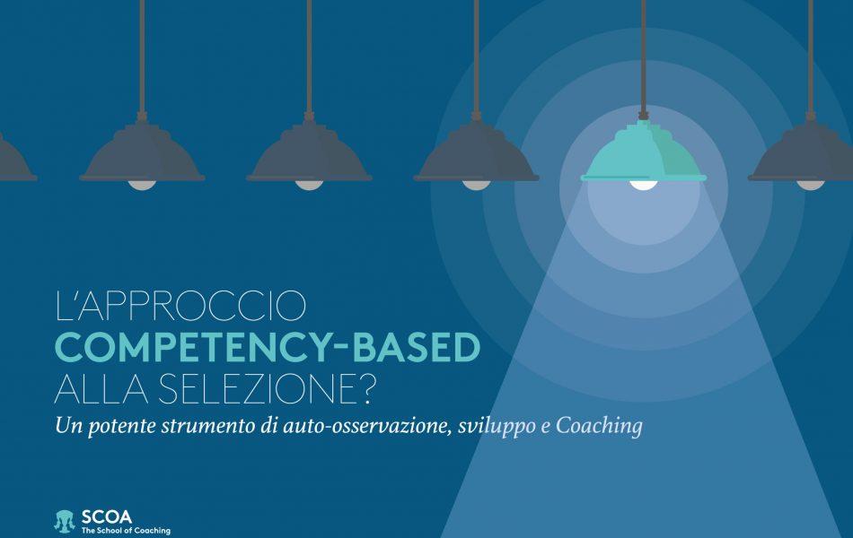 L'approccio competency-based alla selezione? Un potente strumento di auto-osservazione, sviluppo e Coaching